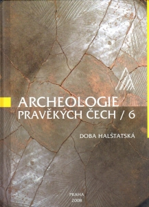 Archeologie pravěkých Čech – Svazek 6 Doba halštatská