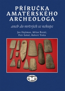 Příručka amatérského archeologa aneb do mrtvých se nekope