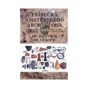 Příručka amatérského archeologa 2., aneb do mrtvých se nekope - NOVÉ VYDÁNÍ